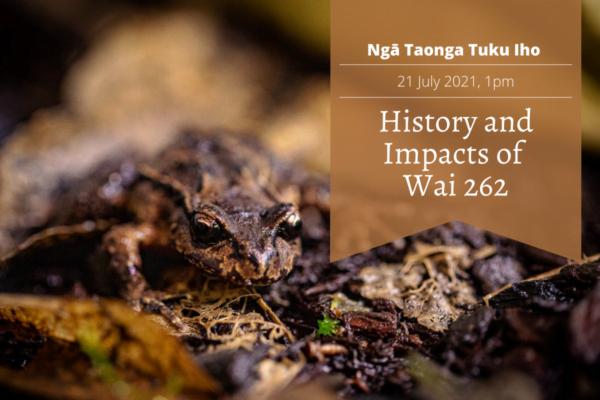 Wai 262 Webinar 1: History and Impacts of Wai 262, 21 July 2021